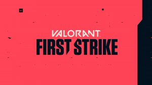 VALORANT's First Strike Favorites